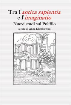 Cover for Tra l'antica sapientia e l'imaginatio: Nuovi studi sul Polifilo