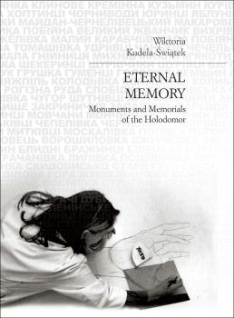 Cover for Eternal Memory: Monuments and Memorials of the Holodomor