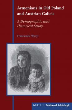 Cover for Armenians in Old Poland and Austrian Galicia: A Demographic and Historical Study